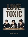 LOVE TOXIC/ROYAL PIRATES