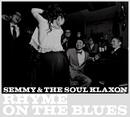 RHYME ON THE BLUES/SEMMY & THE SOUL KLAXON
