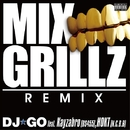 MIX GRILLZ remix feat. Kayzabro(DS455), HOKT(N.C.B.B)/DJ☆GO