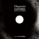 ORQUESTA F.I.B JOURNAL GHETTO STRINGS/ORQUESTA F.I.B JOURNAL