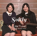 Like? Love!(Soft Bossa Mix)/Softly