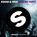 How We Party (Original Mix)/R3HAB & VINAI