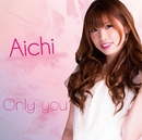Only you/Aichi