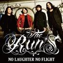 NO LAUGHTER NO FLIGHT/THE RUN'S