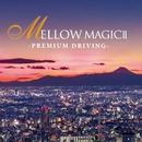 MELLOW MAGICII-PREMIUM DRIVING-/Mellow Magic Project
