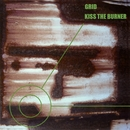 GRID/KISS THE BURNER