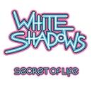SECRET OF LIFE/WHITE SHADOWS