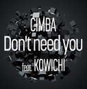 Don't need you feat. KOWICHI/CIMBA