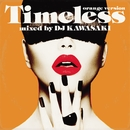 Timeless mixed by DJ KAWASAKI -orange version-/DJ KAWASAKI