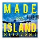 MADE IN ISLAND/HISATOMI