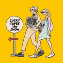 The SHOW/Lucky Tapes