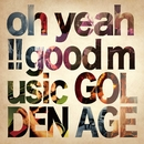 oh yeah!! good music/GOLDEN AGE