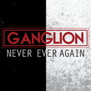 NEVER EVER AGAIN/GANGLION
