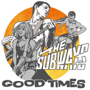GOOD TIMES/The Subways