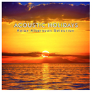 ACOUSTIC HOLIDAYS -Relax Afternoon Selection- (夕方のサンセットを見ながら聴きたい、洋楽ヒットのハッピー・アコースティックアレンジ集)/magicbox
