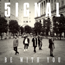 BE WITH YOU/5IGNAL