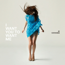 I WANT YOU TO WANT ME/市川愛