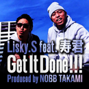 Get It Done!!! feat. 寿君 Pro.by NOBB TAKAMI/Lisky.S