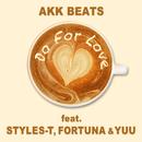 Do For Love feat. STYLES-T, FORTUNA & YUU/AKK BEATZ