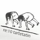 re:10 tartetatin/タルトタタン