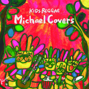 KIDS REGGAE - Michael Covers/KIDS BOSSA