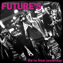 We're from yesterday/FUTURE'S