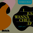 I JUSWANNA CHILL E.P/SUMICO PLUE