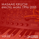 electro works 1996-2005 vol.02/菊地雅晃