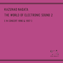 The World Of Electronic Sound 2 [In Concert 1996 & 1997]/Kazunao Nagata