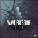 L.I.F.E./Wave Pressure