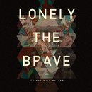 THINGS WILL MATTER/LONELY THE BRAVE