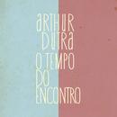 O Tempo do Encontro/Arthur Dutra