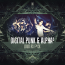 Loud As F#ck/Digital Punk & Alpha2