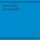 THIS ISLAND EARTH/NERVE NET NOISE
