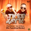 Luv U More (Da Tweekaz Remix)/Paul Elstak