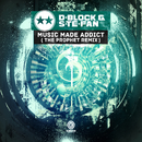 Music Made Addict (The Prophet Remix)/D-Block & S-te-Fan