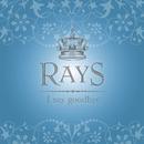 I say goodbye/RAYS