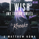 I Wish (My Taylor Swift) [Remixes]/The Knocks & Matthew Koma