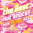 Manhattan Records Presents THE BEST HOT SHOTS!! - 2013 1ST HALF HITS- mixed by DJ ROC THE MASAKI/V.A.