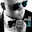 It's Not Over (Bonus Track Version)/Taj Jackson