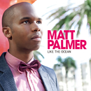 Like the Ocean (Bonus Track Version)/Matt Palmer
