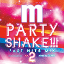 Manhattan Records Presents PARTY SHAKE!!! -FAST HITS MIX - Vol.2 (mixed by DJ RYO)/V.A.
