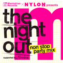 "Manhattan Records × NYLON JAPAN Presents ""The Night Out"" Non Stop Party Mix -Supported By Nomine-/V.A."