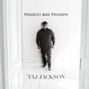 Tragedy and Triumph/Taj Jackson
