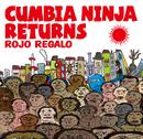 CUMBIA NINJA RETURNS/ROJO REGALO