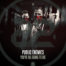 You're All Going To Die/Public Enemies