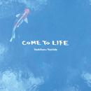 COME TO LIFE/Yoshiharu Yoshida