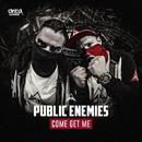 Come Get Me/Public Enemies