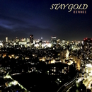 STAY GOLD/KENNEL
