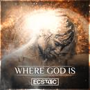 Where God Is/Ecstatic
